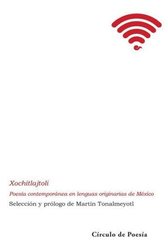 Xochitlajtoli: Poesía contemporánea en lenguas originarias de México